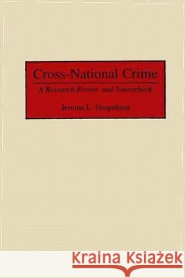 Cross-National Crime: A Research Review and Sourcebook Jerome L. Neapolitian 9780313299148