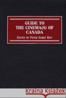 Guide to the Cinema(s) of Canada Peter Harry Rist Peter Rist 9780313299315