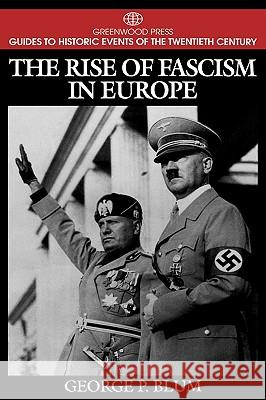 The Rise of Fascism in Europe George P. Blum 9780313299346