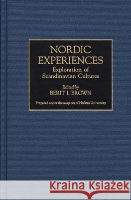 Nordic Experiences: Exploration of Scandinavian Cultures Berit I. Brown Berit I. Brown 9780313299544