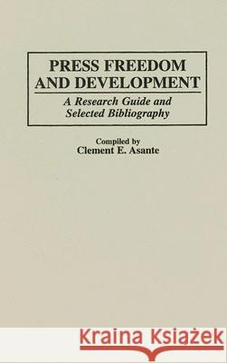 Press Freedom and Development: A Research Guide and Selected Bibliography Clement E. Asante Clement E. Asante Everett M. Rogers 9780313299940 Greenwood Press