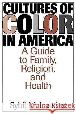 Cultures of Color in America: A Guide to Family, Religion, and Health Sybil M. Lassiter 9780313300707