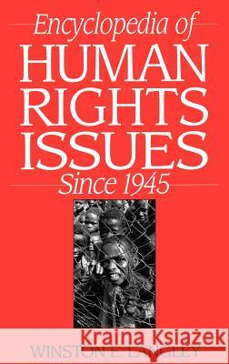 Encyclopedia of Human Rights Issues Since 1945 Winston Langley 9780313301636