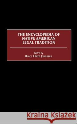 The Encyclopedia of Native American Legal Tradition Bruce Elliott Johansen Charles Riley Cloud 9780313301674