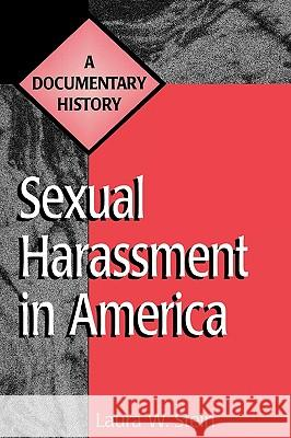 Sexual Harassment in America: A Documentary History Laura W. Stein 9780313301841