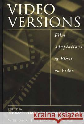 Video Versions: Film Adaptations of Plays on Video Thomas L. Erskine Thomas L. Erskine James M. Welsh 9780313301858