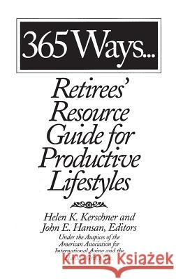 365 Ways...Retirees' Resource Guide for Productive Lifestyles Helen K. Kerschner American Association for the Internation John E. Hansan 9780313301964