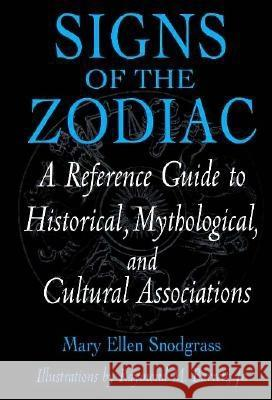Signs of the Zodiac: A Reference Guide to Historical, Mythological, and Cultural Associations Mary Ellen Snodgrass Raymond Miller Barrett 9780313302763