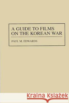 A Guide to Films on the Korean War Paul M. Edwards 9780313303166