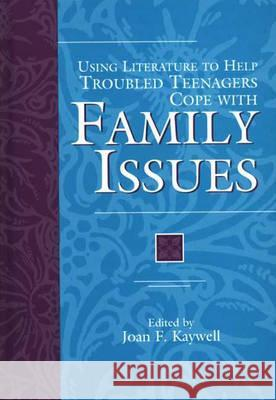 Using Literature to Help Troubled Teenagers Cope with Family Issues Joan F. Kaywell 9780313303357