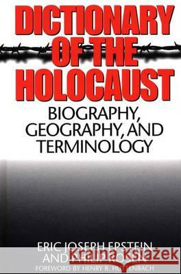 Dictionary of the Holocaust : Biography, Geography, and Terminology Eric Joseph Epstein Epstein                                  Philip Rosen 9780313303555