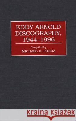 Eddy Arnold Discography, 1944-1996 Michael D. Freda 9780313303883