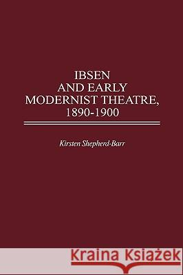 Ibsen and Early Modernist Theatre, 1890-1900 Kirsten Shepherd-Barr 9780313304101
