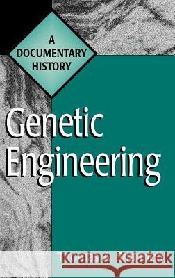 Genetic Engineering : A Documentary History Thomas A. Shannon 9780313304576