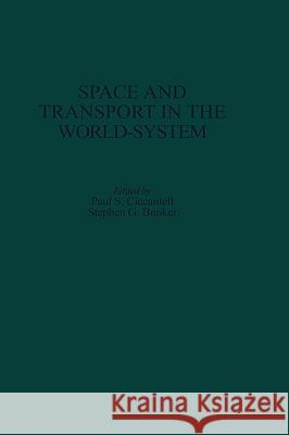 Space and Transport in the World-System Paul S. Ciccantell Stephen G. Bunker 9780313305023