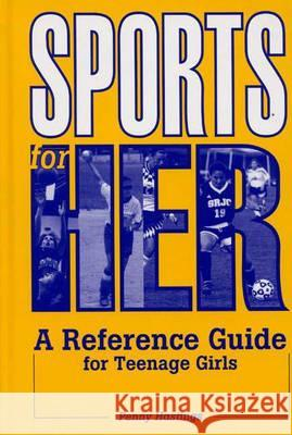 Sports for Her: A Reference Guide for Teenage Girls Penny Hastings 9780313305511