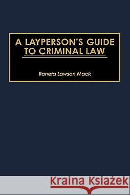A Layperson's Guide to Criminal Law Raneta Lawson Mack 9780313305566