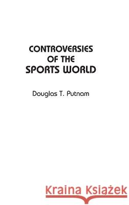 Controversies of the Sports World Douglas Putnam 9780313305580