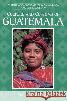 Culture and Customs of Guatemala Maureen E. Shea 9780313305962