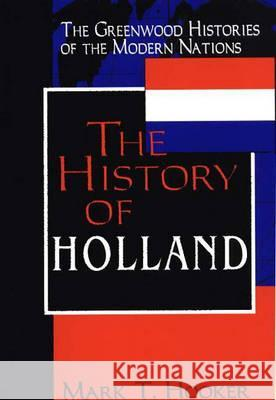 The History of Holland Mark T. Hooker 9780313306587