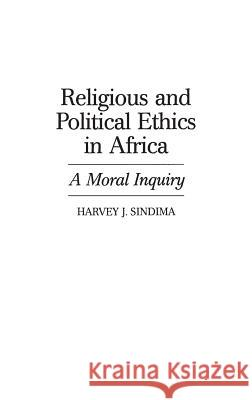 Religious and Political Ethics in Africa: A Moral Inquiry Harvey J. Sindima 9780313307034