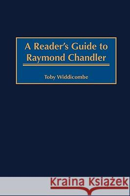 A Reader's Guide to Raymond Chandler Toby Widdicombe 9780313307676 Greenwood Press