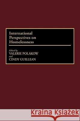International Perspectives on Homelessness Valerie Suransk Valerie Polakow Cindy Guillean 9780313308550