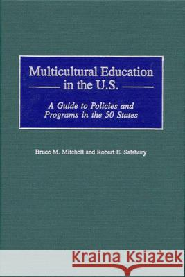 Multicultural Education in the U.S.: A Guide to Policies and Programs in the 50 States Bruce M. Mitchell Robert E. Salsbury Robert E. Salsbury 9780313308598