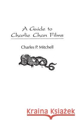 A Guide to Charlie Chan Films Charles P. Mitchell 9780313309854
