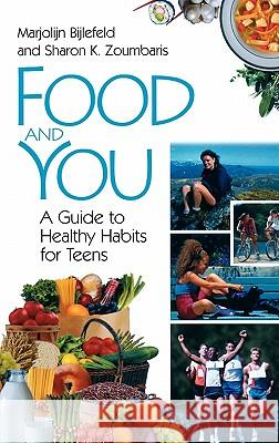 Food and You: A Guide to Healthy Habits for Teens Marjolijn Bijlefeld Sharon K. Zoumbaris 9780313311086