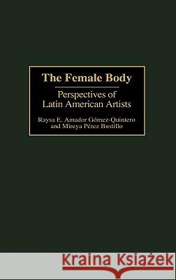 The Female Body: Perspectives of Latin American Artists Raysa Elena Amado Mireya Pere 9780313311208