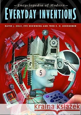 Encyclopedia of Modern Everyday Inventions David J. Cole Browning                                 Eve Browning 9780313313455