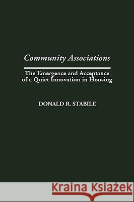 Community Associations: The Emergence and Acceptance of a Quiet Innovation in Housing Donald Stabile 9780313315718