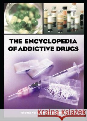 The Encyclopedia of Addictive Drugs Richard Lawrence Miller 9780313318078