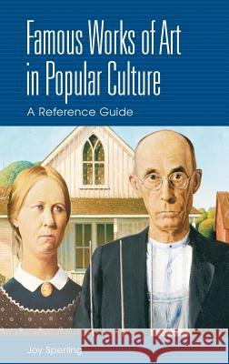 Famous Works of Art in Popular Culture: A Reference Guide Joy Sperling 9780313318085