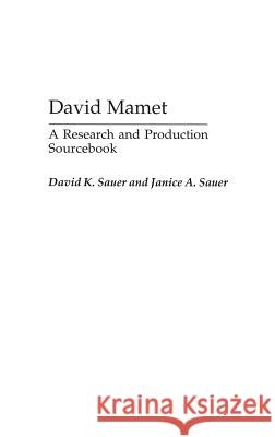 David Mamet : A Research and Production Sourcebook David K. Sauer Janice A. Sauer 9780313318368