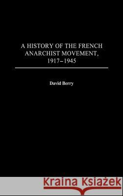 A History of the French Anarchist Movement, 1917-1945 David Berry 9780313320262