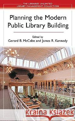 Planning the Modern Public Library Building Gerard B. McCabe James R. Kennedy 9780313321559