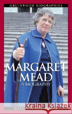 Margaret Mead: A Biography Mary Bowman-Kruhm 9780313322679