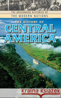 The History of Central America Thomas L. Pearcy 9780313322938