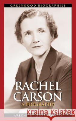 Rachel Carson: A Biography Arlene R. Quaratiello 9780313323881