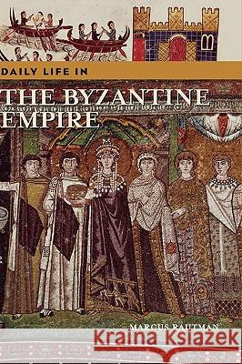 Daily Life in the Byzantine Empire Marcus Rautman 9780313324376