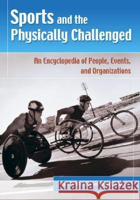 Sports and the Physically Challenged: An Encyclopedia of People, Events, and Organizations Linda Mastandrea Donna Czubernat 9780313324536