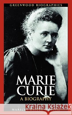 Marie Curie: A Biography Marilyn Bailey Ogilvie 9780313325298