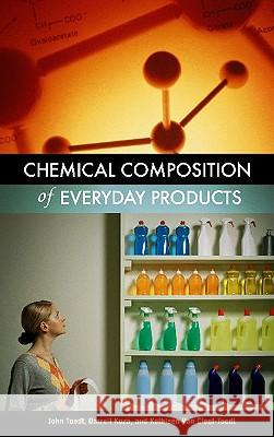 Chemical Composition of Everyday Products John Toedt Darrell Koza Kathleen Van Cleef-Toedt 9780313325793