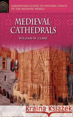 Medieval Cathedrals William W. Clark 9780313326936