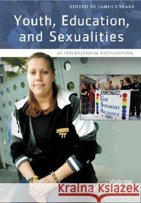 Youth, Education, and Sexualities [2 volumes] : An International Encyclopedia James T. Sears 9780313327483