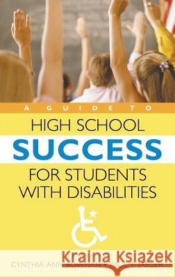 A Guide to High School Success for Students with Disabilities Cynthia Ann Bowman Paul T. Jaeger Chris Crutcher 9780313328329