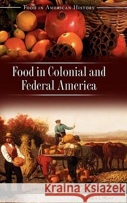 Food in Colonial and Federal America Sandra L. Oliver 9780313329883