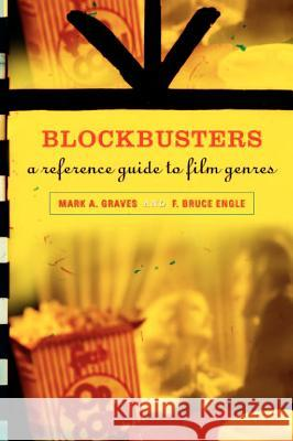 Blockbusters : A Reference Guide to Film Genres Mark A. Graves F. Bruce Engle 9780313330940